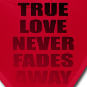 True Love Never Fades - Bandana
