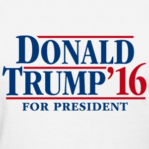 Donald Trump '16 for president - Women's T-Shirt