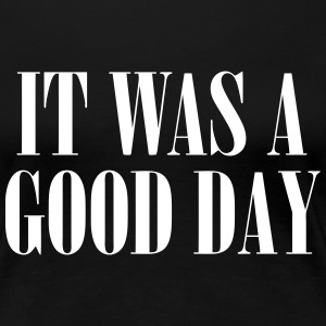 It Was A Good Day Women's T-Shirts - Women's Premium T-Shirt