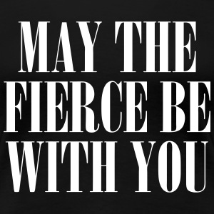 May the Fierce Be With You Women's T-Shirts - Women's Premium T-Shirt