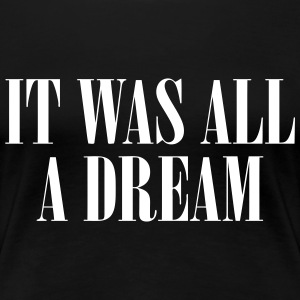 It Was All A Dream Women's T-Shirts - Women's Premium T-Shirt