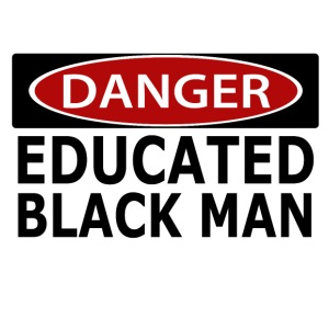 Danger - Educated Black Man