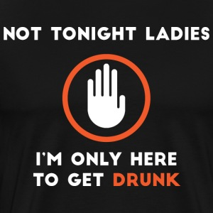 Not tonight ladies - Men's Premium T-Shirt