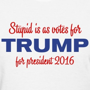 As stupid as voting for Trump - Women's T-Shirt