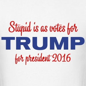As stupid as voting for Trump - Men's T-Shirt