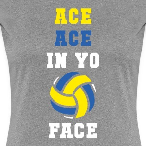 Ace ace in yo face Volleyball T Shirt Women's T-Shirts - Women's Premium T-Shirt