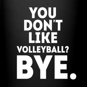 You don't like volleyball? Bye Volleyball T Shirt Mugs & Drinkware - Full Color Mug