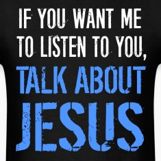 Talk About Jesus Shirt