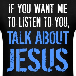 Talk About Jesus Shirt - Men's T-Shirt