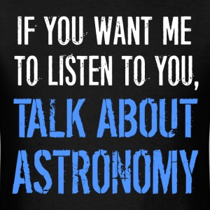 Funny Talk About Astronomy - Men's T-Shirt