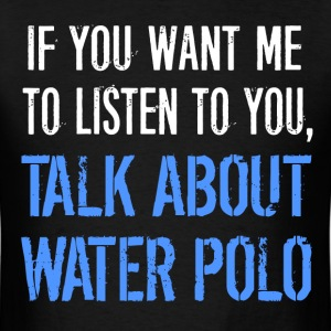 Funny Talk About Water Polo - Men's T-Shirt