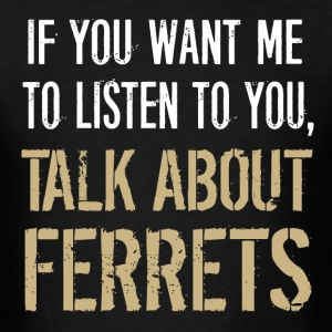 Talk About Ferrets - Men's T-Shirt