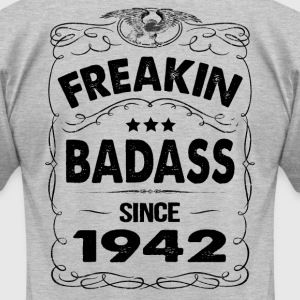 FREAKIN BADASS SINCE 1942 T-Shirts - Men's T-Shirt by American Apparel