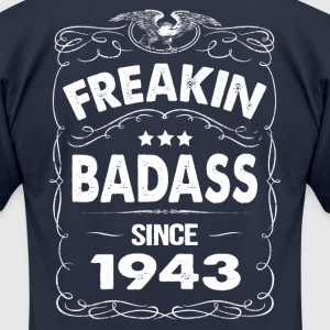 FREAKIN BADASS SINCE 1943 T-Shirts - Men's T-Shirt by American Apparel