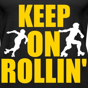 Keep on rollin' Tanks - Women's Premium Tank Top
