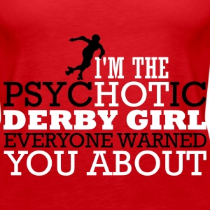 I'm the psycHOTic derby girl everyone warned you Tanks - Women's Premium Tank Top