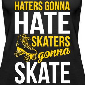 Haters gonna hate, skaters gonna skate Tanks - Women's Premium Tank Top