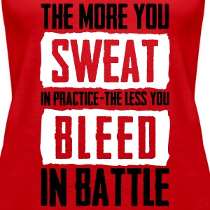 The more you sweat in practice, the less you bleed Tanks - Women's Premium Tank Top