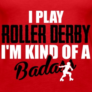 I play roller derby. I'm kind of a badass Tanks - Women's Premium Tank Top