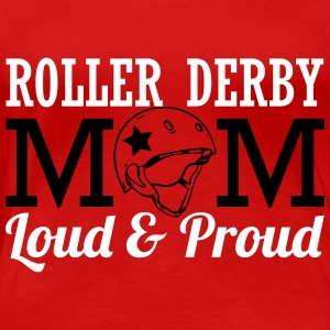 Roller derby mom - loud & proud Women's T-Shirts - Women's Premium T-Shirt