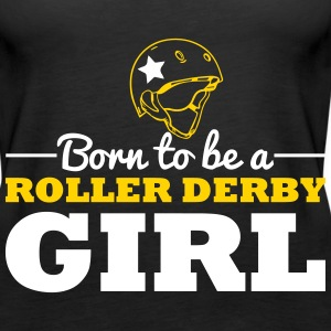 Born to be a roller derby girl Tanks - Women's Premium Tank Top