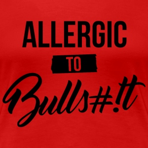 Allergic to bullshit - Women's Premium T-Shirt