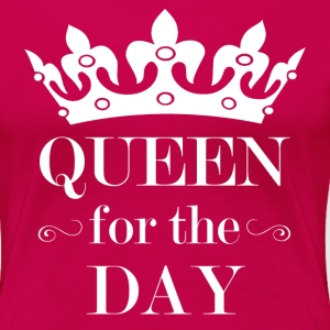Queen For The Day Women's T-Shirts - Women's Premium T-Shirt