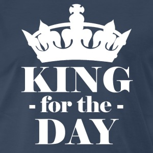 King for the day T-Shirts - Men's Premium T-Shirt