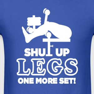 Shut up legs one more set - Men's T-Shirt