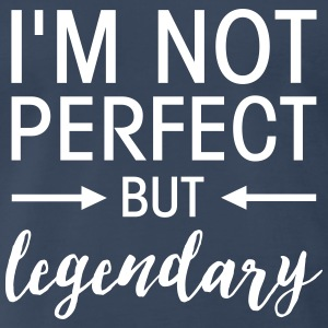 I\'m Not Perfect But Legendary T-Shirts - Men's Premium T-Shirt