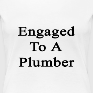 engaged_to_a_plumber Women's T-Shirts - Women's Premium T-Shirt