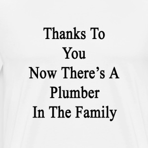 thanks_to_you_now_theres_a_plumber_in_th T-Shirts - Men's Premium T-Shirt