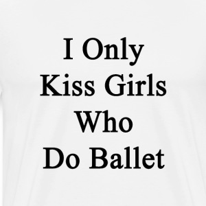 i_only_kiss_girls_who_do_ballet T-Shirts - Men's Premium T-Shirt
