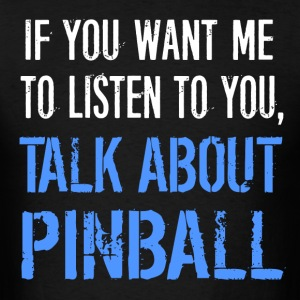 Talk About Pinball - Men's T-Shirt