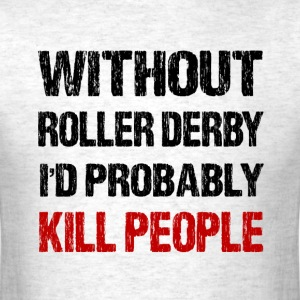 Funny Roller Derby T Shirt - Men's T-Shirt