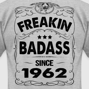FREAKIN BADASS SINCE 1962 T-Shirts - Men's T-Shirt by American Apparel