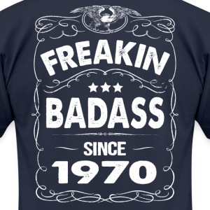 FREAKIN BADASS SINCE 1970 T-Shirts - Men's T-Shirt by American Apparel