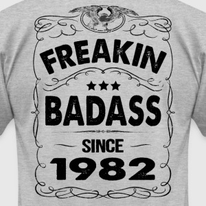 FREAKIN BADASS SINCE 1982 T-Shirts - Men's T-Shirt by American Apparel