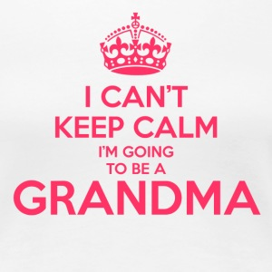 Can't Keep Calm I'm Going to be a GRANDMA - Women's Premium T-Shirt