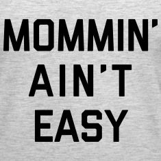 Mommin' Ain't Easy Funny Quote Tanks