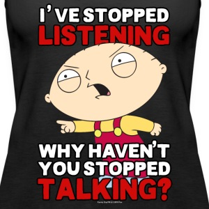 Family Guy's Stewie Has Stopped Listening - Women's Premium Tank Top