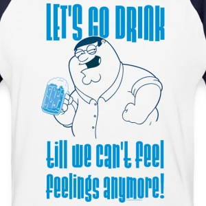 Family Guy Let's Go Drink til we can't feel feelin - Baseball T-Shirt