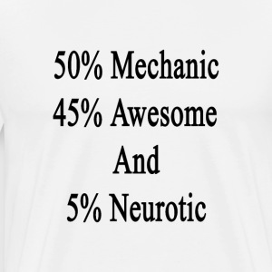 50_mechanic_45_awesome_and_5_neurotic T-Shirts - Men's Premium T-Shirt