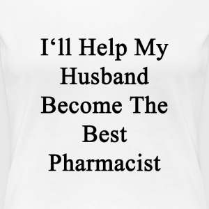 ill_help_my_husband_become_the_best_phar Women's T-Shirts - Women's Premium T-Shirt