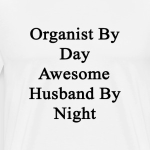 organist_by_day_awesome_husband_by_night T-Shirts - Men's Premium T-Shirt