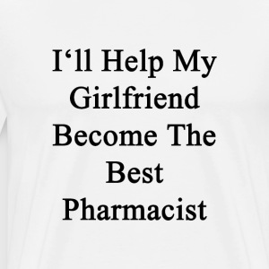 ill_help_my_girlfriend_become_the_best_p T-Shirts - Men's Premium T-Shirt