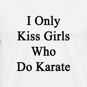 i_only_kiss_girls_who_do_karate T-Shirts - Men's Premium T-Shirt