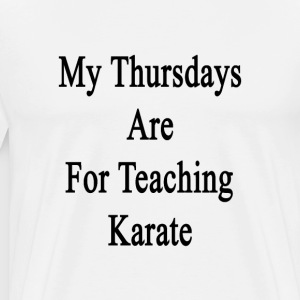 my_thursdays_are_for_teaching_karate T-Shirts - Men's Premium T-Shirt