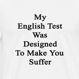 my_english_test_was_designed_to_make_you T-Shirts - Men's Premium T-Shirt