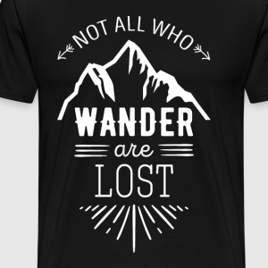 Not all who wander are lost Traveling T Shirt T-Shirts - Men's Premium T-Shirt
